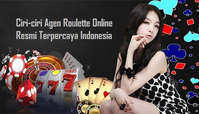 Ciri-ciri Agen Roulette Online Resmi Terpercaya Indonesia