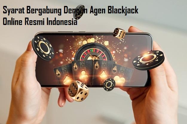 Syarat Bergabung Dengan Agen Blackjack Online Resmi Indonesia
