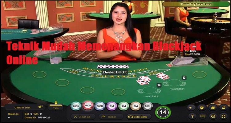 Teknik Mudah Memenangkan Blackjack Online